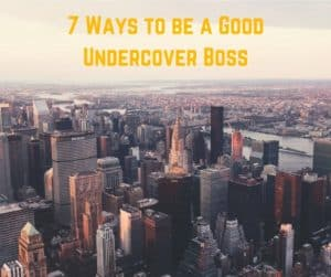 7 Ways to be a Good Undercover Boss